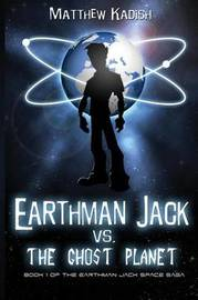 Earthman Jack vs. the Ghost Planet by Matthew Kadish