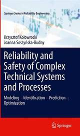 Reliability and Safety of Complex Technical Systems and Processes by Krzysztof Kolowrocki