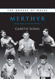 The Boxers of Merthyr, Aberdare & Pontypridd: Vol. 2 by Gareth Jones