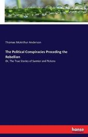 The Political Conspiracies Preceding the Rebellion by Thomas McArthur Anderson image