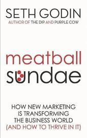 Meatball Sundae: How New Marketing is Transforming the Business World (and How to Thrive in It) by Seth Godin
