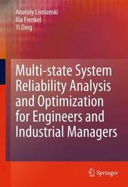 Multi-state System Reliability Analysis and Optimization for Engineers and Industrial Managers by Anatoly Lisnianski