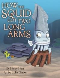 How the Squid Got Two Long Arms by Henry Hertz