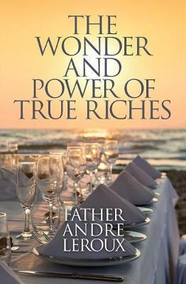 The Wonder and Power of True Riches by Father Andre LeRoux image