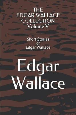 THE EDGAR WALLACE COLLECTION Volume V by Edgar Wallace