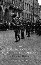 The King's Own Scottish Borderers: A Concise History by Trevor Royle image