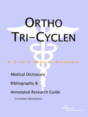 Ortho Tri-Cyclen - A Medical Dictionary, Bibliography, and Annotated Research Guide to Internet References by ICON Health Publications image