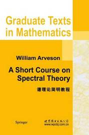 A Short Course on Spectral Theory by William Arveson