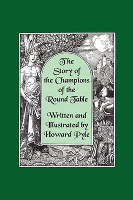 The Story of the Champions of the Round Table [Illustrated by Howard Pyle] by Howard Pyle