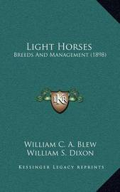 Light Horses: Breeds and Management (1898) by William C a Blew