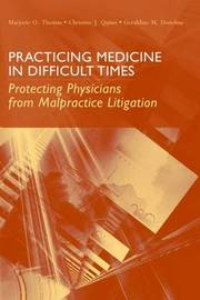Practicing Medicine In Difficult Times: Protecting Physicians From Malpractice Litigation by Marjorie O. Thomas