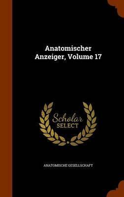 Anatomischer Anzeiger, Volume 17 by Anatomische Gesellschaft