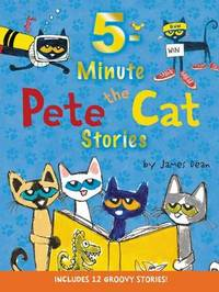 Pete the Cat: 5-Minute Pete the Cat Stories by James Dean
