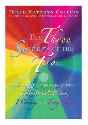 The Three Sisters Of The Tao: Essential Conversations With Chinese Medicine, I Ching And Feng Shui by Terah Kathryn Collins image