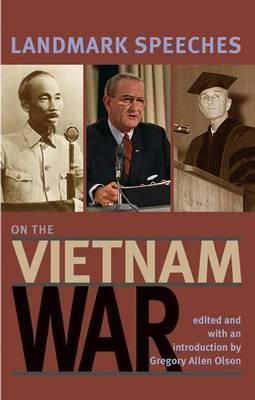 Landmark Speeches on the Vietnam War by Gregory Allen Olson