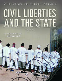 Civil Liberties and the State by Christopher Peter Latimer