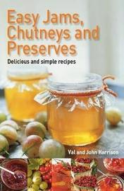 Easy Jams, Chutneys and Preserves by John Harrison