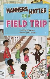 Manners Matter on a Field Trip by Lori Mortensen