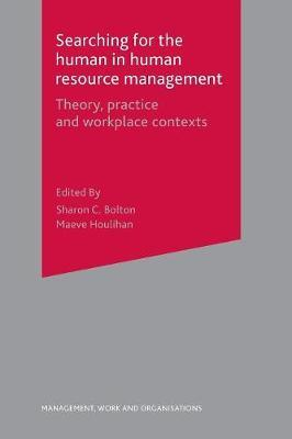 Searching for the Human in Human Resource Management by Sharon C Bolton