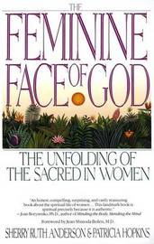 The Feminine Face of God by Sherry Ruth Anderson