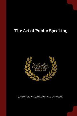 The Art of Public Speaking by Joseph Berg Esenwein
