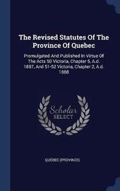 The Revised Statutes of the Province of Quebec by Quebec (Province)