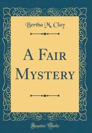 A Fair Mystery (Classic Reprint) by Bertha M Clay image