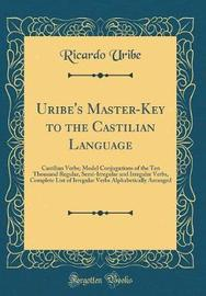 Uribe's Master-Key to the Castilian Language by Ricardo Uribe