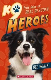 K9 Heroes True Tales of Real Rescues by White,Dee image