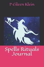 Spells Rituals Journal by P Eileen Klein