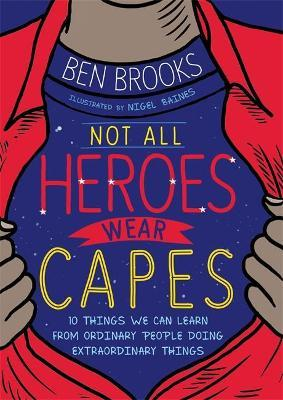 Not All Heroes Wear Capes by Ben Brooks