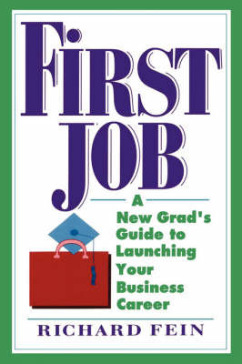 First Job: A New Grad's Guide to Launching Your Business Career by Richard Fein image