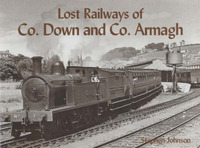 Lost Railways of Co.Down and Co.Armagh by Stephen Johnson image