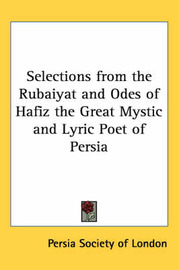 Selections from the Rubaiyat and Odes of Hafiz the Great Mystic and Lyric Poet of Persia image