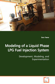 Modeling of a Liquid Phase Lpg Fuel Injection System Development, Modeling, and Experimentation by Eero Teene