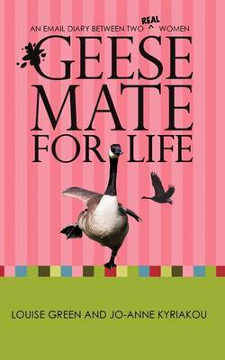 Geese Mate for Life: An Email Diary Between Two Real Women by Louise Green image