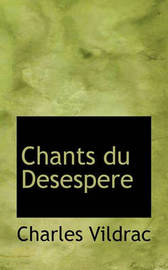 Chants Du Desespere by Charles Vildrac