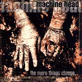 The More Things Change... by Machine Head