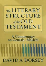 The Literary Structure of the Old Testament by David A. Dorsey