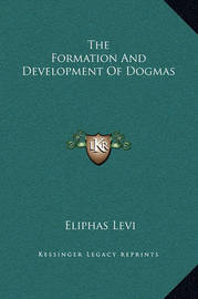 The Formation and Development of Dogmas by Eliphas Levi