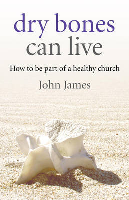 Dry Bones Can Live by James John image
