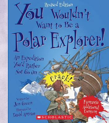 You Wouldn't Want to Be a Polar Explorer! (Revised Edition) by Jen Green image
