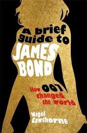 A Brief Guide to James Bond by Nigel Cawthorne