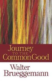 Journey to the Common Good by Walter Brueggemann