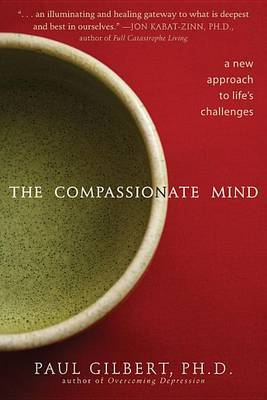 The Compassionate Mind: A New Approach to Life's Challenges by Paul Gilbert