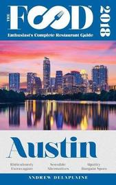 Austin - 2018 - The Food Enthusiast's Complete Restaurant Guide by Andrew Delaplaine