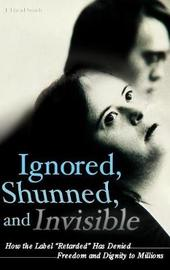 Ignored, Shunned, and Invisible by J.David Smith