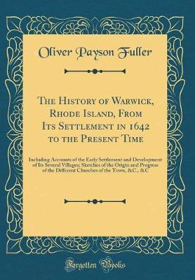 The History of Warwick, Rhode Island, from Its Settlement in 1642 to the Present Time by Oliver Payson Fuller