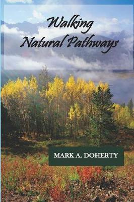 Walking Natural Pathways by Mark a Doherty