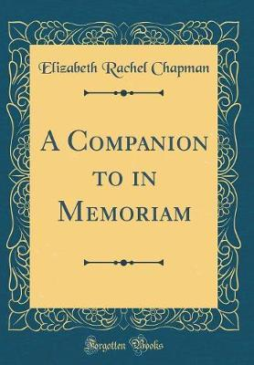 A Companion to in Memoriam (Classic Reprint) by Elizabeth Rachel Chapman image